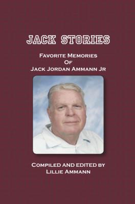 Jack Stories: Favorite Memories of Jack Jordan Ammann Jr.
