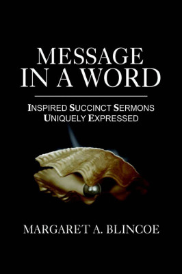 Message In A Word: Inspired Succinct Sermons Uniquely Expressed